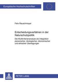 Entscheidungsverfahren in Der Naturschutzpolitik: Die Multikriterienanalyse ALS Integration Planerischer, Oekologischer, Oekonomischer Und Ethischer U