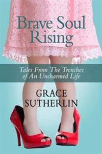 Brave Soul Rising: Tales from the Trenches of an Uncharmed Life