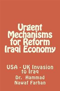 Urgent Mechanisms for Reform Iraqi Economy: Iraqi Citizens Live Below the Poverty Line for Successive Tragedies. This Book Gives Very Significant Sugg