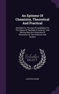An Epitome of Chemistry, Theoretical and Practical