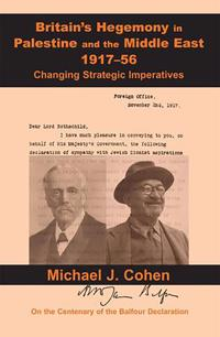 Britain's Hegemony in Palestine and the Middle East, 1917-56: Changing Strategic Imperatives