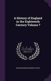 A History of England in the Eighteenth Century Volume 7