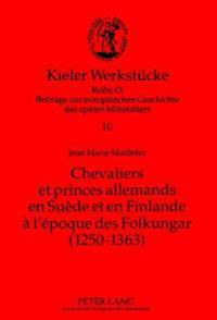Chevaliers Et Princes Allemands En Suede Et En Finlande A L'Epoque Des Folkungar: 1250-1363: Le Premier Etablissement D'Une Noblesse Allemande Sur La
