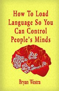 How to Load Language So You Can Control People?s Minds
