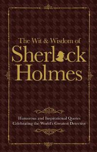 Sherlock Holmes Wit & Wisdom: Humorous and Inspirational Quotes Celebrating the World's Greatest Detective