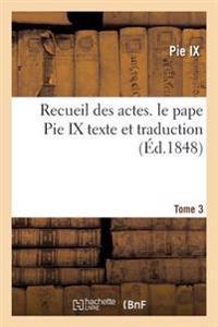 Recueil Des Actes. Le Pape Pie IX Texte Et Traduction Tome 3