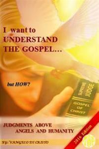 I Want to Understand the Gospel... But How?: Knowing the Father...and His Judgments!