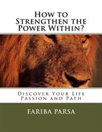 How to Strengthen the Power Within?: Discover Your Life Passion and Path