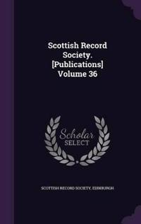 Scottish Record Society. [Publications] Volume 36