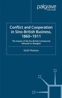 Conflict and Cooperation in Sino-british Business 1860-1911