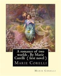 A Romance of Two Worlds, by Marie Corelli ( First Novel )