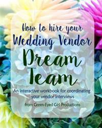 How to Hire Your Wedding Vendor Dream Team: What to Ask Your Potential Vendors Before You Hire Them