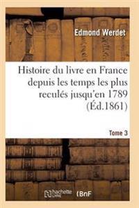 Histoire Du Livre En France Depuis Les Temps Les Plus Recules Jusqu'en 1789 T03