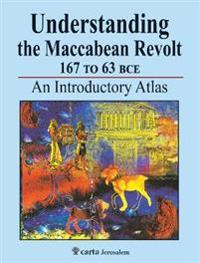 Understanding the Maccabean Revolt 167 BCE to 63 BCE