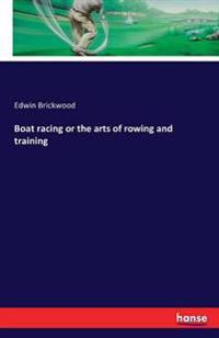 Boat Racing or the Arts of Rowing and Training