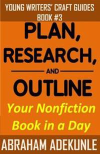 Plan, Research, and Outline Your Book in a Day: Writers' Guide to Planning a Book, Researching Without Fuss, and Outlining a Nonfiction Book to Make W