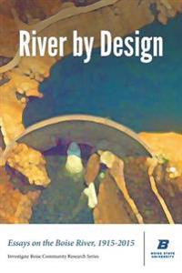 River by Design: Essays on the Boise River, 1915-2015 (Deluxe Edition)