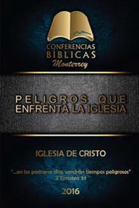 Peligros Que Enfrenta La Iglesia: I Conferencia Biblica Monterrey