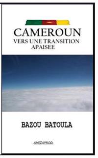 Cameroun, Vers Une Transition Apaisee