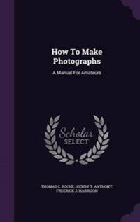 How to Make Photographs