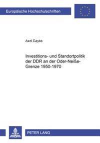 Investitions- Und Standortpolitik Der Ddr an Der Oder-Neie-Grenze 1950-1970
