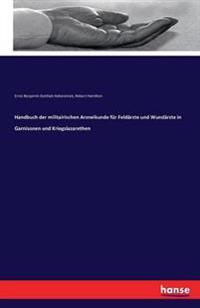 Handbuch Der Militairischen Arzneikunde Fur Feldarzte Und Wundarzte in Garnisonen Und Kriegslazarethen