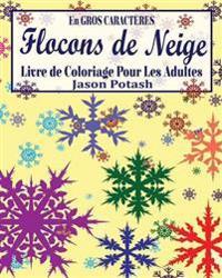 Flocons de Neige Livre de Coloriage Pour Les Adultes ( En Gros Caracteres)