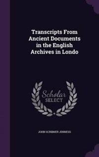 Transcripts from Ancient Documents in the English Archives in Londo