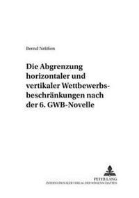 Die Abgrenzung Horizontaler Und Vertikaler Wettbewerbsbeschraenkungen Nach Der 6. Gwb-Novelle