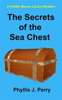 The Secrets of the Sea Chest: A Fribble Mouse Library Mystery