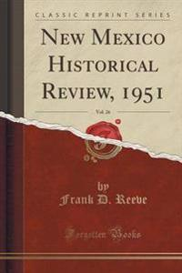 New Mexico Historical Review, 1951, Vol. 26 (Classic Reprint)