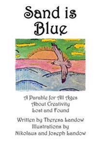 Sand Is Blue: A Parable for All Ages about Creativity Lost and Found