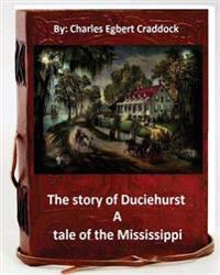 The Story of Duciehurst a Tale of the Mississippi. by: Charles Egbert Craddock (World's Classics)