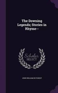 The Downing Legends; Stories in Rhyme--