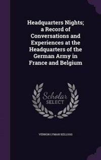 Headquarters Nights; A Record of Conversations and Experiences at the Headquarters of the German Army in France and Belgium