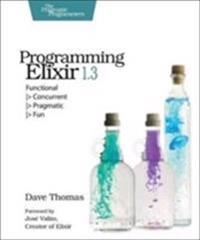 Programming Elixir 1.3: Functional -> Concurrent -> Pragmatic -> Fun