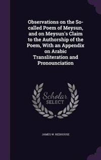 Observations on the So-Called Poem of Meysun, and on Meysun's Claim to the Authorship of the Poem, with an Appendix on Arabic Transliteration and Pronounciation