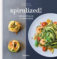 Spiralized! : spaghetti & co av grönsaker