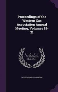 Proceedings of the Western Gas Association Annual Meeting, Volumes 19-21