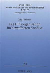 Die Hilfsorganisation Im Bewaffneten Konflikt: Rolle Und Status Unparteiischer Humanitaerer Organisationen Im Humanitaeren Voelkerrecht