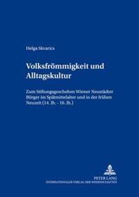 Volksfroemmigkeit Und Alltagskultur: Zum Stiftungsgeschehen Wiener Neustaedter Buerger Im Spaetmittelalter Und in Der Fruehen Neuzeit (14. Jh. - 16. J