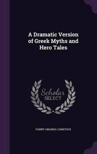 A Dramatic Version of Greek Myths and Hero Tales