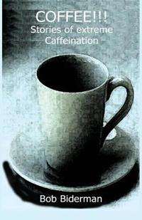 Coffee!!! Stories of Extreme Caffeination