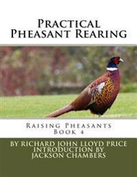 Practical Pheasant Rearing: Raising Pheasants Book 4