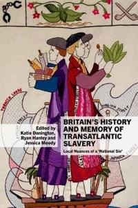 Britain's History and Memory of Transatlantic Slavery