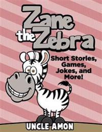 Zane the Zebra: Short Stories, Games, Jokes, and More!
