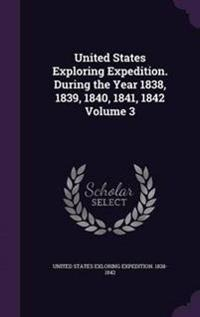 United States Exploring Expedition. During the Year 1838, 1839, 1840, 1841, 1842 Volume 3