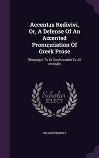 Accentus Redivivi, Or, a Defense of an Accented Pronunciation of Greek Prose