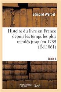 Histoire Du Livre En France Depuis Les Temps Les Plus Recules Jusqu'en 1789 T01
