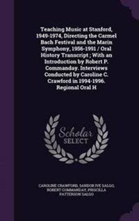 Teaching Music at Stanford, 1949-1974, Directing the Carmel Bach Festival and the Marin Symphony, 1956-1991 / Oral History Transcript; With an Introduction by Robert P. Commanday. Interviews Conducted by Caroline C. Crawford in 1994-1996. Regional Oral H